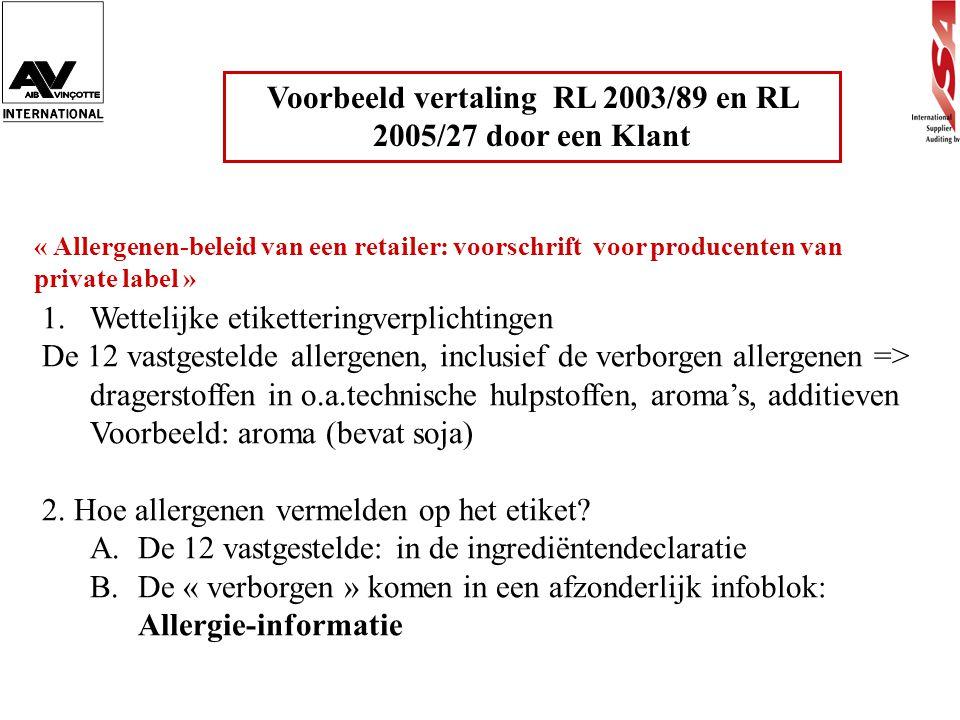 Voorbeeld vertaling RL 2003/89 en RL 2005/27 door een Klant « Allergenen-beleid van een retailer: voorschrift voor producenten van private label » 1.W