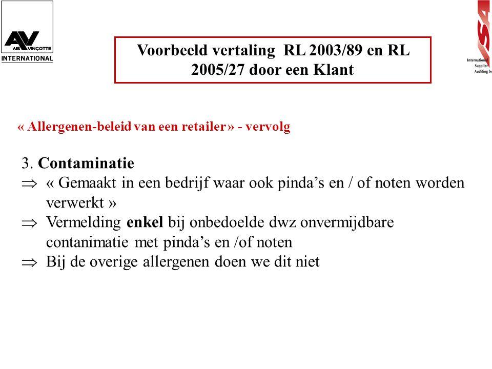 Voorbeeld vertaling RL 2003/89 en RL 2005/27 door een Klant « Allergenen-beleid van een retailer » - vervolg 3. Contaminatie  « Gemaakt in een bedrij