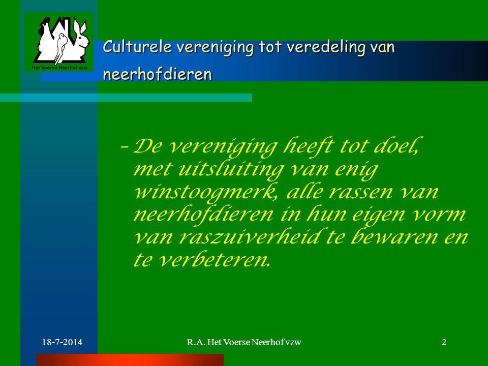 18-7-2014R.A. Het Voerse Neerhof vzw2 Culturele vereniging tot veredeling van neerhofdieren –De vereniging heeft tot doel, met uitsluiting van enig wi