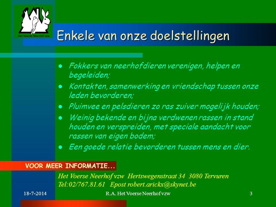 18-7-2014R.A. Het Voerse Neerhof vzw3 Enkele van onze doelstellingen Enkele van onze doelstellingen Fokkers van neerhofdieren verenigen, helpen en beg