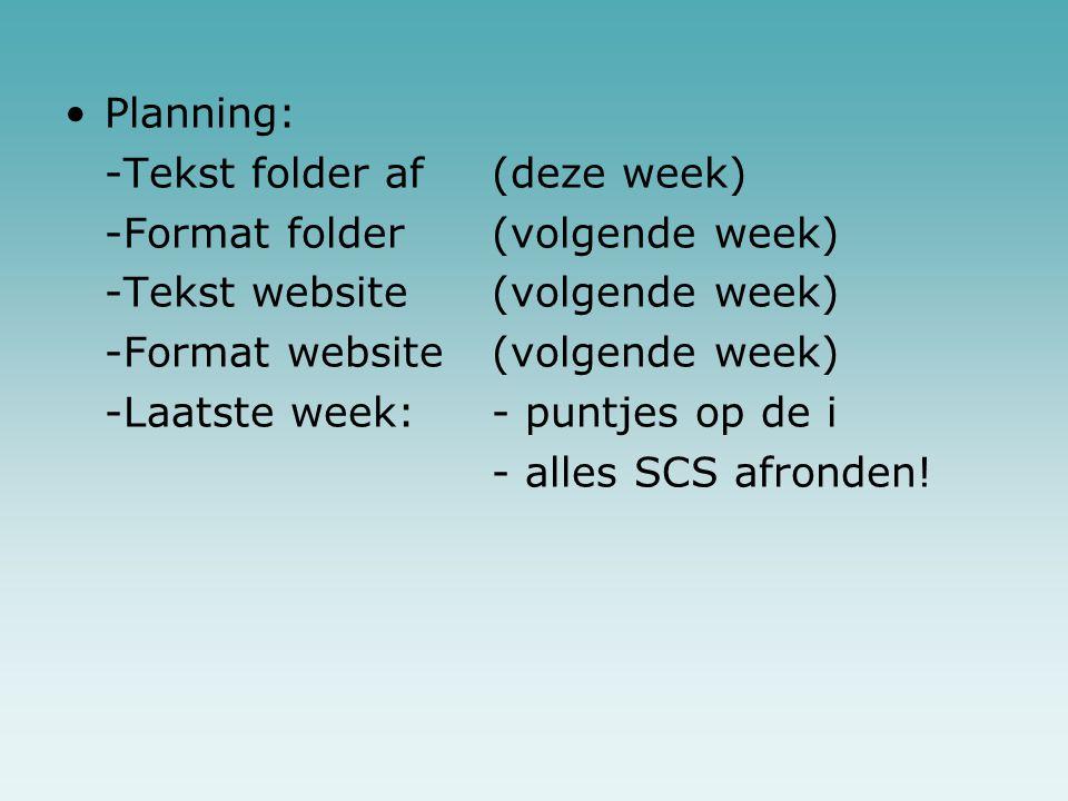 Planning: -Tekst folder af (deze week) -Format folder (volgende week) -Tekst website (volgende week) -Format website (volgende week) -Laatste week: -