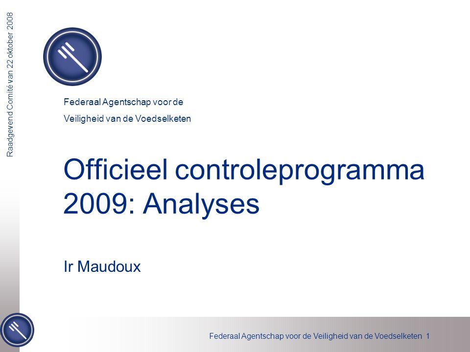 Federaal Agentschap voor de Veiligheid van de Voedselketen 1 Raadgevend Comité van 22 oktober 2008 Officieel controleprogramma 2009: Analyses Ir Maudo