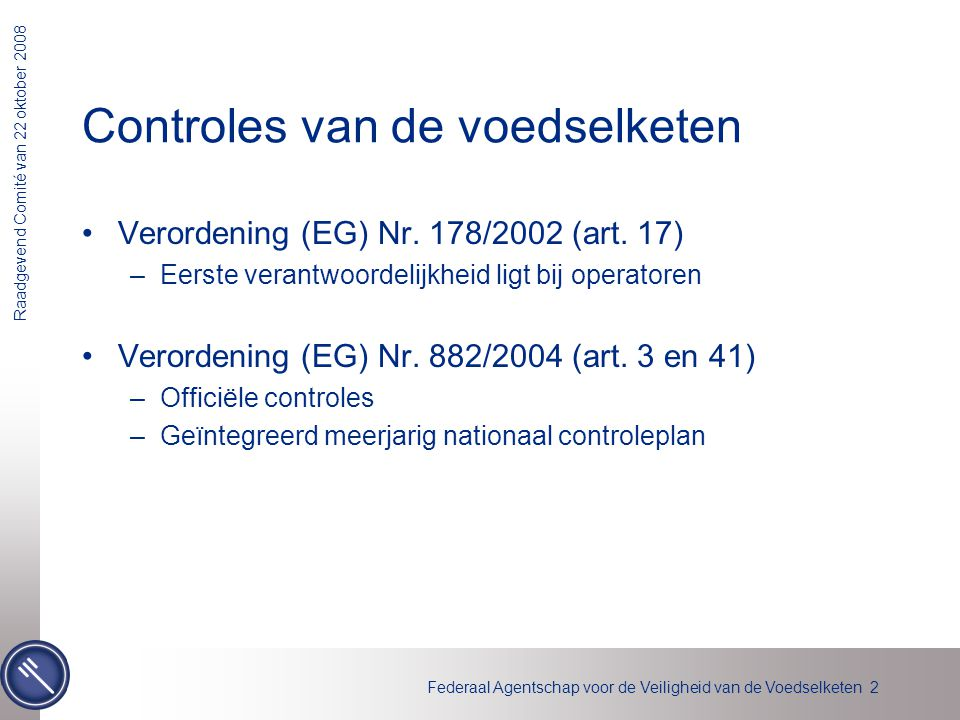 Federaal Agentschap voor de Veiligheid van de Voedselketen 2 Raadgevend Comité van 22 oktober 2008 Controles van de voedselketen Verordening (EG) Nr.
