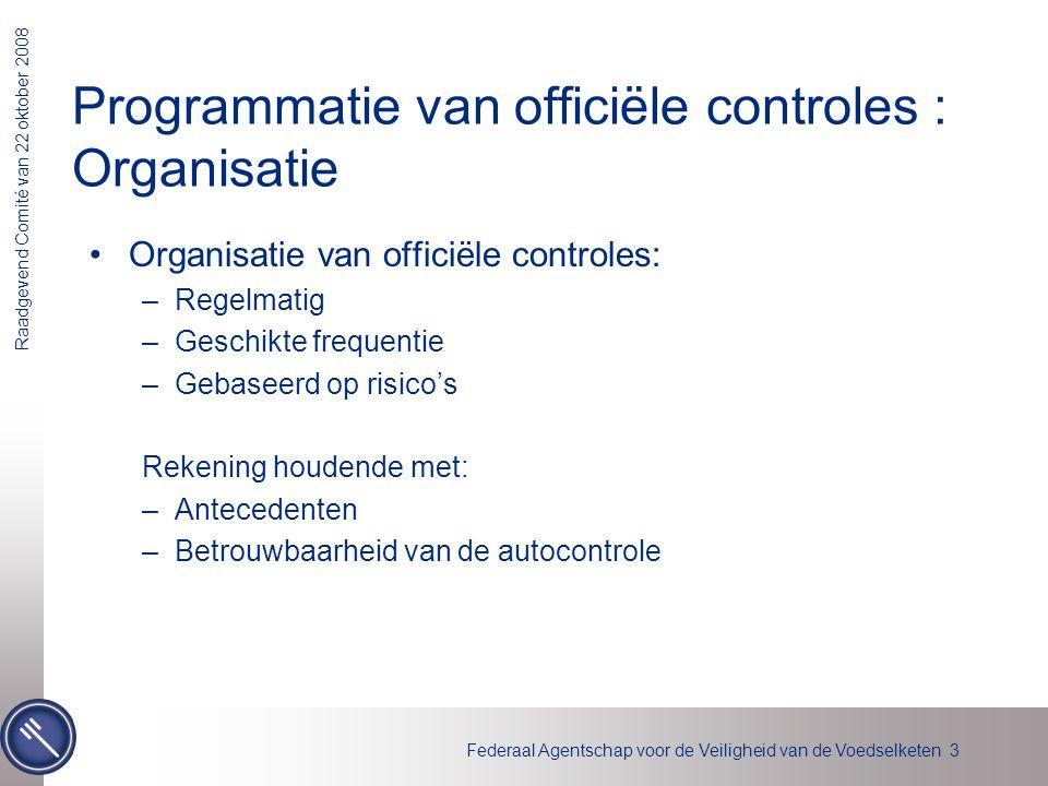 Federaal Agentschap voor de Veiligheid van de Voedselketen 3 Raadgevend Comité van 22 oktober 2008 Programmatie van officiële controles : Organisatie