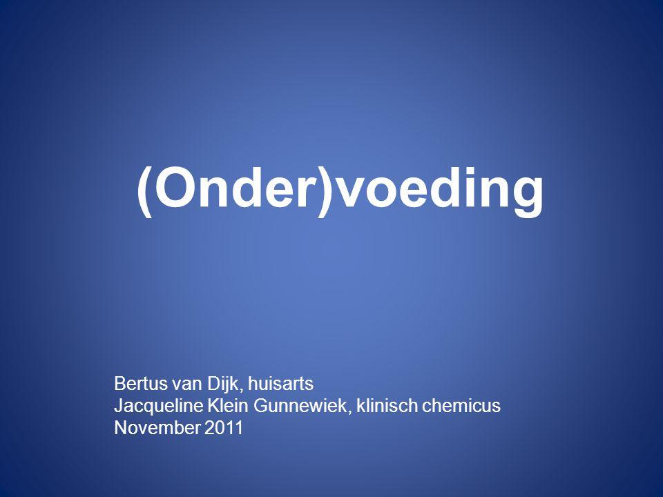 (Onder)voeding Bertus van Dijk, huisarts Jacqueline Klein Gunnewiek, klinisch chemicus November 2011