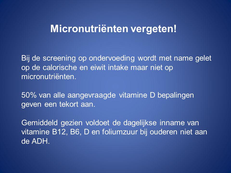 Micronutriënten vergeten! Bij de screening op ondervoeding wordt met name gelet op de calorische en eiwit intake maar niet op micronutriënten. 50% van