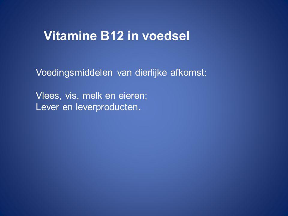 Vitamine B12 in voedsel Voedingsmiddelen van dierlijke afkomst: Vlees, vis, melk en eieren; Lever en leverproducten.