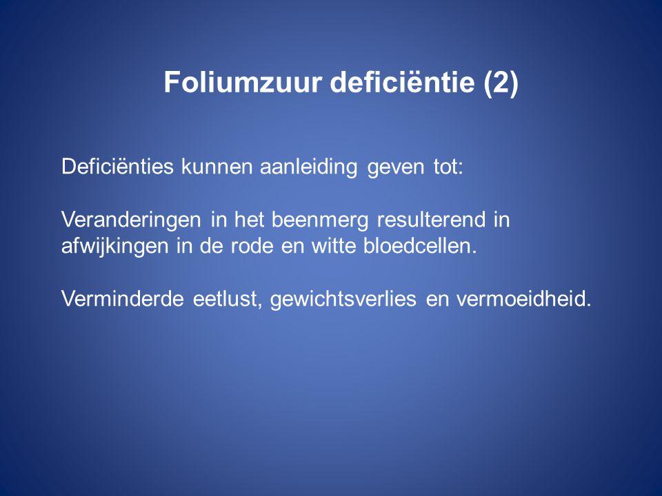 Foliumzuur deficiëntie (2) Deficiënties kunnen aanleiding geven tot: Veranderingen in het beenmerg resulterend in afwijkingen in de rode en witte bloe