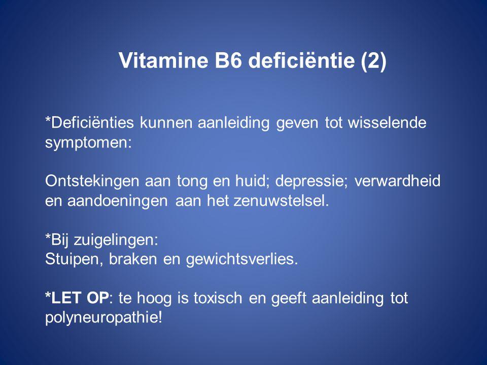 Vitamine B6 deficiëntie (2) *Deficiënties kunnen aanleiding geven tot wisselende symptomen: Ontstekingen aan tong en huid; depressie; verwardheid en a