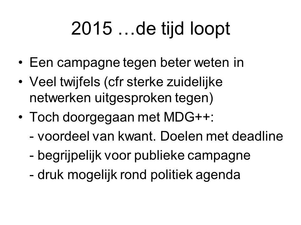 2015 …de tijd loopt Een campagne tegen beter weten in Veel twijfels (cfr sterke zuidelijke netwerken uitgesproken tegen) Toch doorgegaan met MDG++: -