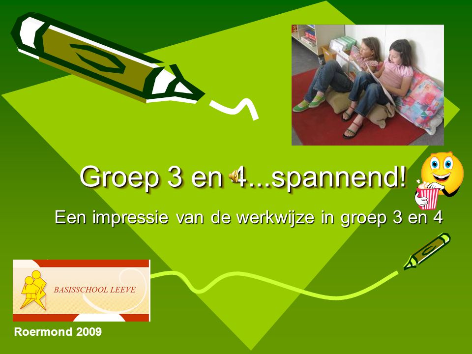 Groep 3 en 4...spannend! Een impressie van de werkwijze in groep 3 en 4 Roermond 2009