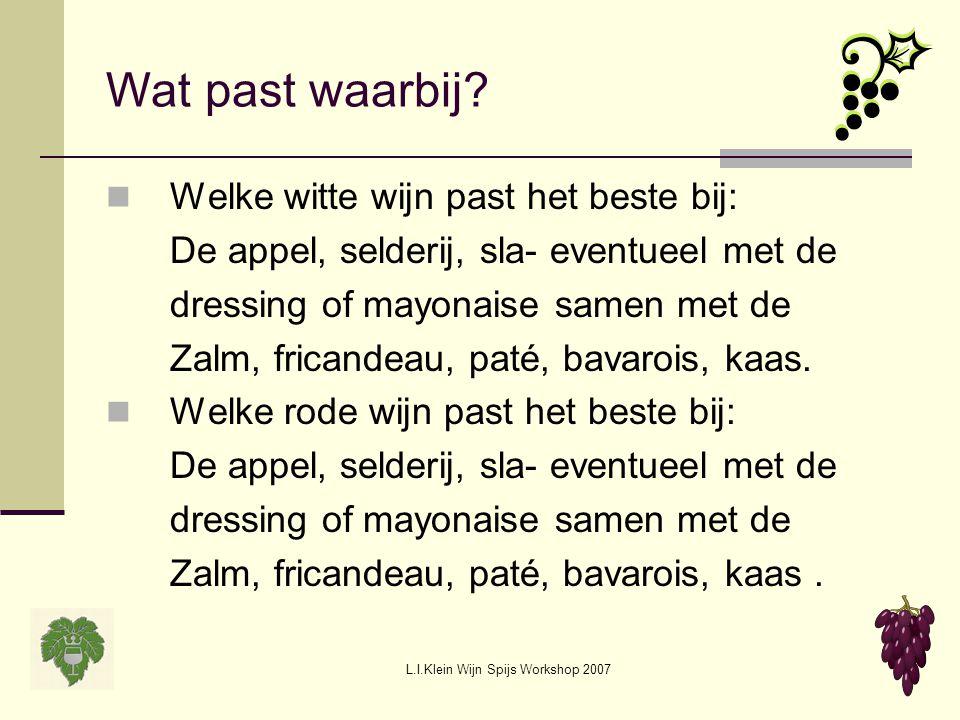 L.I.Klein Wijn Spijs Workshop 2007 Wat past waarbij? Welke witte wijn past het beste bij: De appel, selderij, sla- eventueel met de dressing of mayona