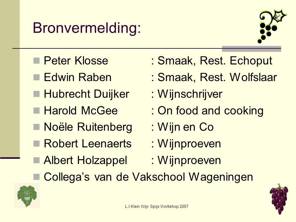 L.I.Klein Wijn Spijs Workshop 2007 Bronvermelding: Peter Klosse: Smaak, Rest. Echoput Edwin Raben: Smaak, Rest. Wolfslaar Hubrecht Duijker: Wijnschrij