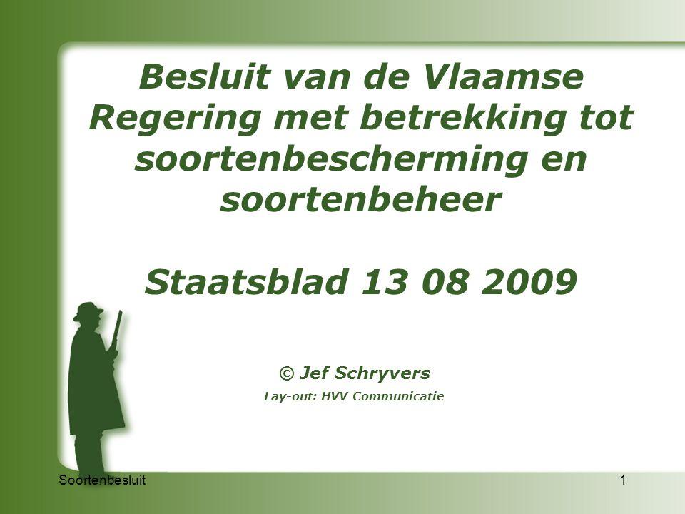 Soortenbesluit1 Besluit van de Vlaamse Regering met betrekking tot soortenbescherming en soortenbeheer Staatsblad 13 08 2009 © Jef Schryvers Lay-out:
