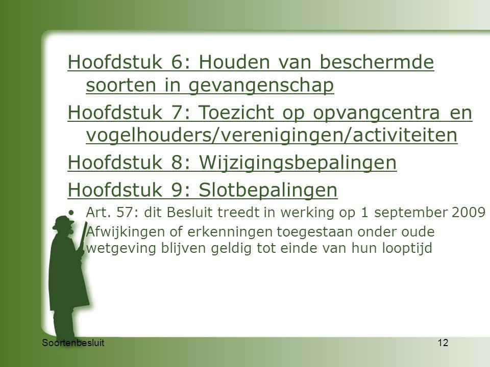 Soortenbesluit12 Hoofdstuk 6: Houden van beschermde soorten in gevangenschap Hoofdstuk 7: Toezicht op opvangcentra en vogelhouders/verenigingen/activi