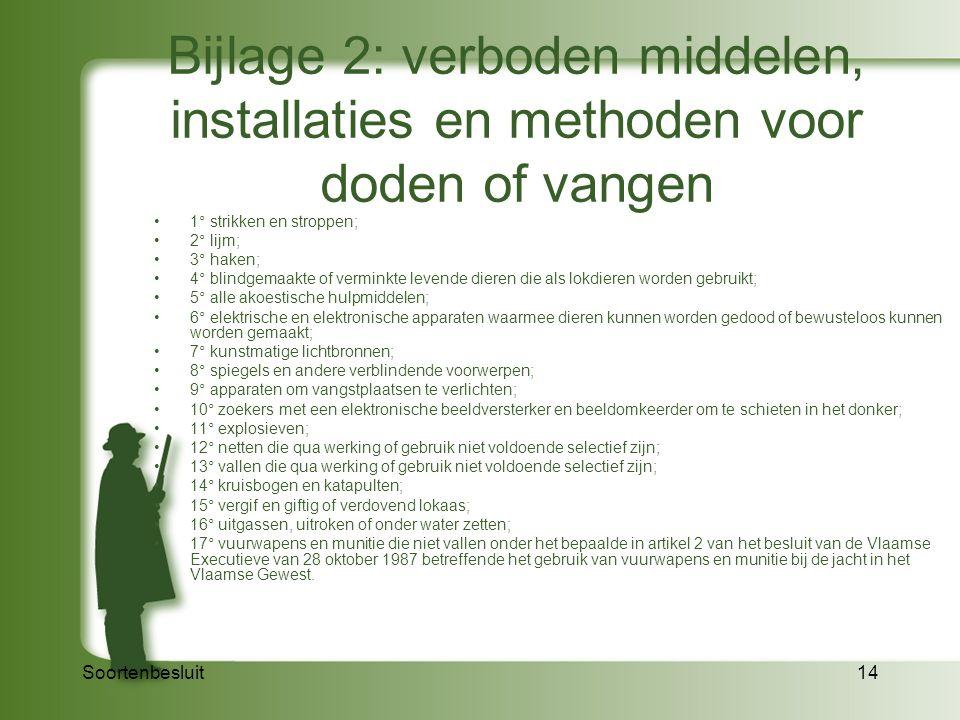 Soortenbesluit14 Bijlage 2: verboden middelen, installaties en methoden voor doden of vangen 1° strikken en stroppen; 2° lijm; 3° haken; 4° blindgemaa