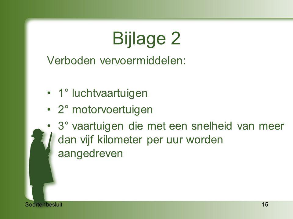 Soortenbesluit15 Bijlage 2 Verboden vervoermiddelen: 1° luchtvaartuigen 2° motorvoertuigen 3° vaartuigen die met een snelheid van meer dan vijf kilome