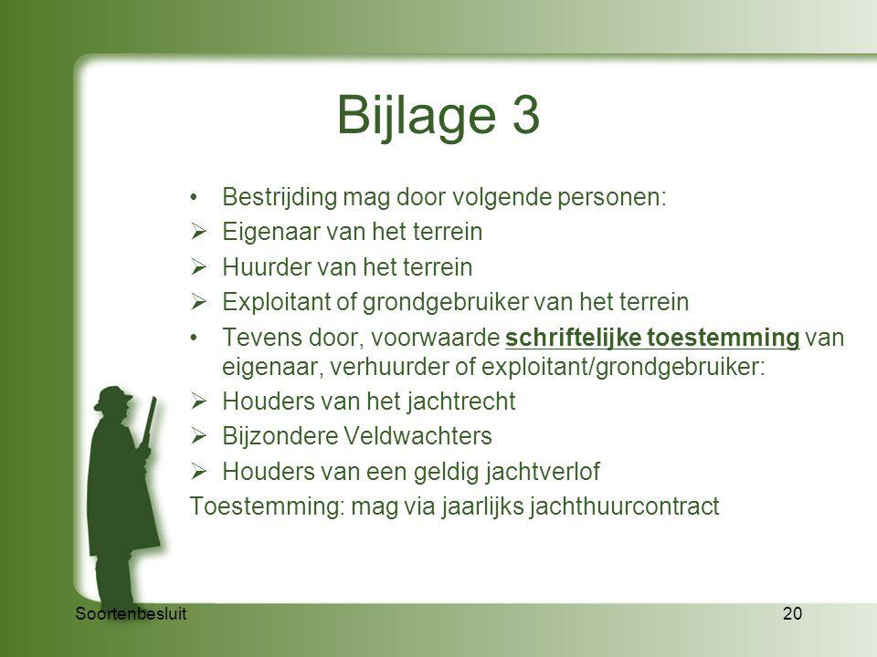 Soortenbesluit20 Bijlage 3 Bestrijding mag door volgende personen:  Eigenaar van het terrein  Huurder van het terrein  Exploitant of grondgebruiker