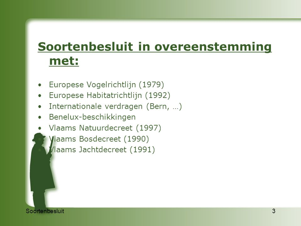 Soortenbesluit3 Soortenbesluit in overeenstemming met: Europese Vogelrichtlijn (1979) Europese Habitatrichtlijn (1992) Internationale verdragen (Bern,