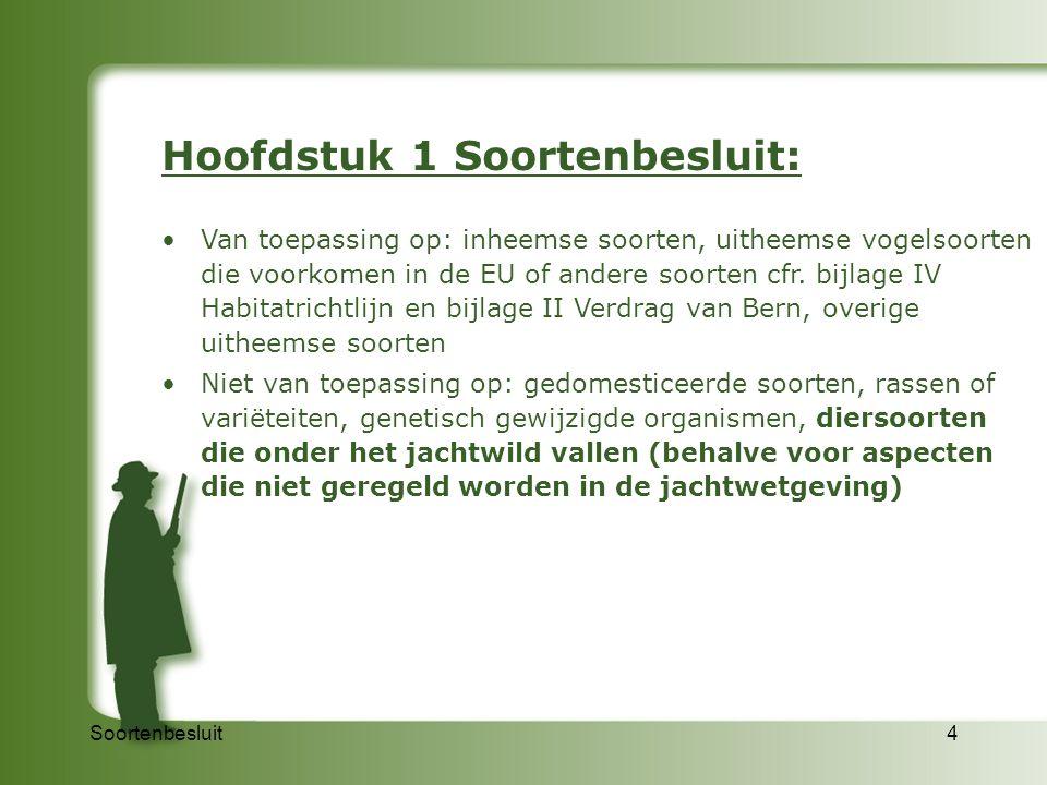 Soortenbesluit4 Hoofdstuk 1 Soortenbesluit: Van toepassing op: inheemse soorten, uitheemse vogelsoorten die voorkomen in de EU of andere soorten cfr.