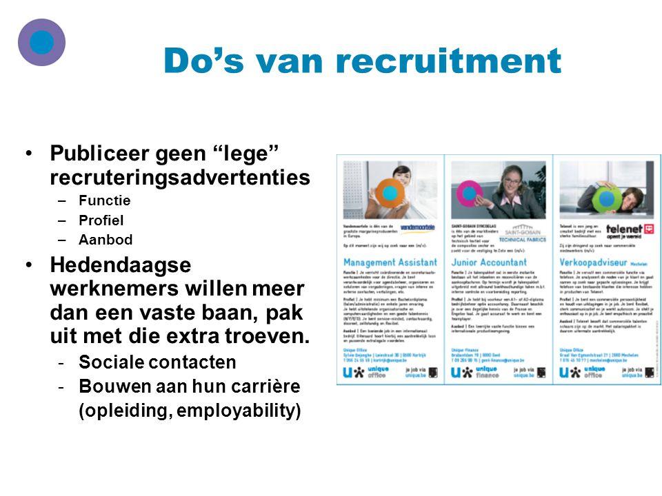 """Do's van recruitment Publiceer geen """"lege"""" recruteringsadvertenties –Functie –Profiel –Aanbod Hedendaagse werknemers willen meer dan een vaste baan, p"""