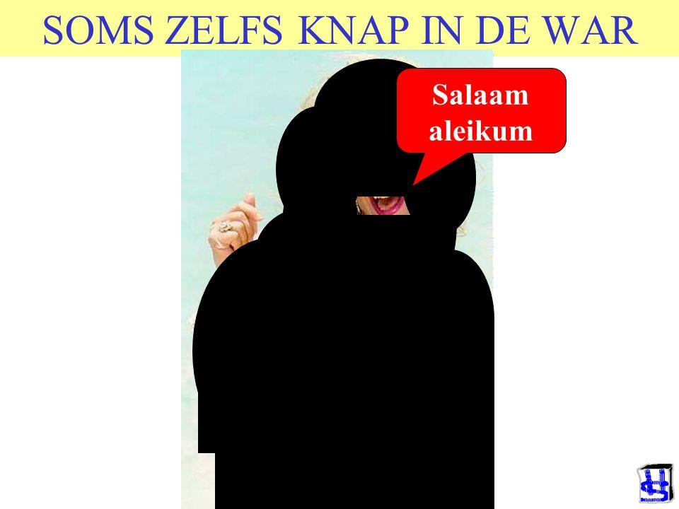 SOMS ZELFS KNAP IN DE WAR Salaam aleikum