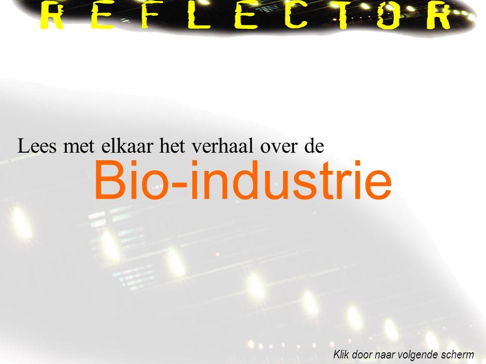 Bio-industrie Klik door naar volgende scherm Lees met elkaar het verhaal over de
