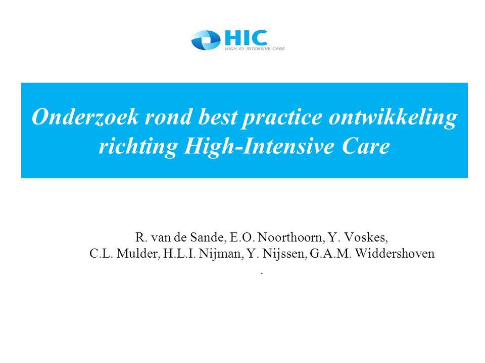 Onderzoek rond best practice ontwikkeling richting High-Intensive Care R. van de Sande, E.O. Noorthoorn, Y. Voskes, C.L. Mulder, H.L.I. Nijman, Y. Nij