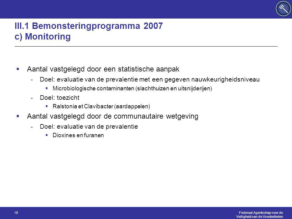 Federaal Agentschap voor de Veiligheid van de Voedselketen 18 III.1 Bemonsteringprogramma 2007 c) Monitoring  Aantal vastgelegd door een statistische