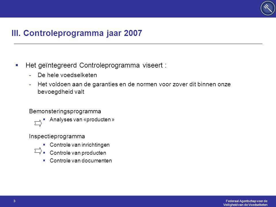 Federaal Agentschap voor de Veiligheid van de Voedselketen 3 III. Controleprogramma jaar 2007  Het geïntegreerd Controleprogramma viseert : -De hele