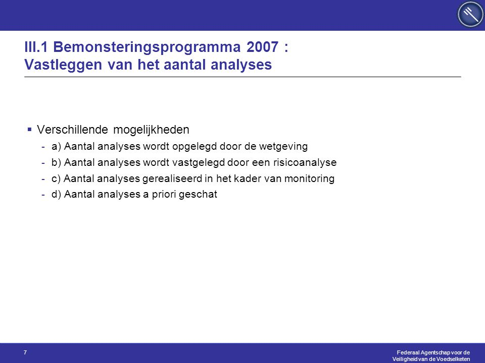 Federaal Agentschap voor de Veiligheid van de Voedselketen 7 III.1 Bemonsteringsprogramma 2007 : Vastleggen van het aantal analyses  Verschillende mo