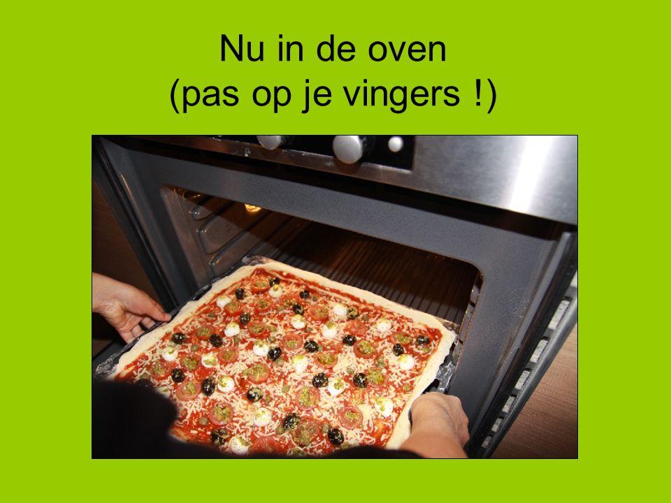 Nu in de oven (pas op je vingers !)