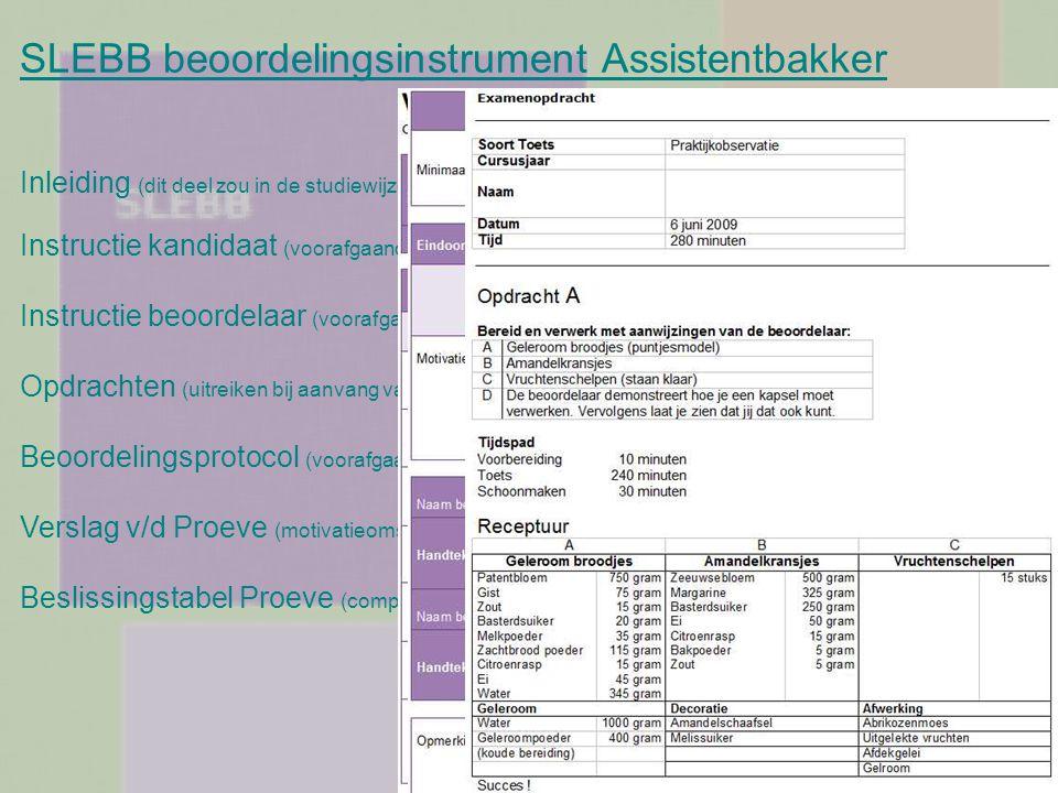 SLEBB beoordelingsinstrument Assistentbakker Inleiding (dit deel zou in de studiewijzer opgenomen kunnen worden) Instructie kandidaat (voorafgaand op