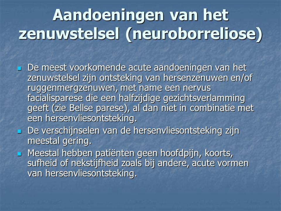 Aandoeningen van het zenuwstelsel (neuroborreliose) De meest voorkomende acute aandoeningen van het zenuwstelsel zijn ontsteking van hersenzenuwen en/