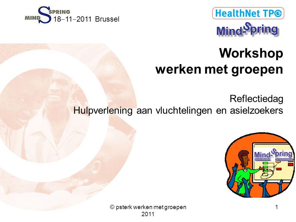 1 Workshop werken met groepen Reflectiedag Hulpverlening aan vluchtelingen en asielzoekers © psterk werken met groepen 2011 18 ‒ 11 ‒ 2011 Brussel