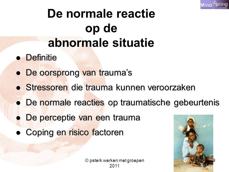19 De normale reactie op de abnormale situatie Definitie Definitie De oorsprong van trauma's De oorsprong van trauma's Stressoren die trauma kunnen ve