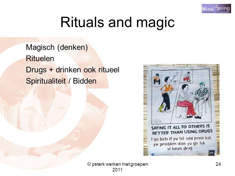 24 Rituals and magic Magisch (denken) Rituelen Drugs + drinken ook ritueel Spiritualiteit / Bidden © psterk werken met groepen 2011