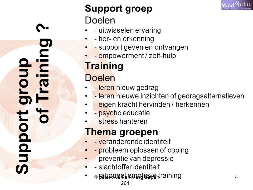 4 Support groep Doelen - uitwisselen ervaring - her- en erkenning - support geven en ontvangen - empowerment / zelf-hulp Training Doelen - leren nieuw
