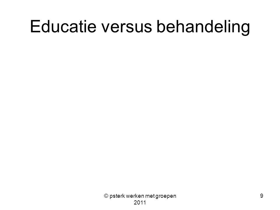 Educatie versus behandeling © psterk werken met groepen 2011 9
