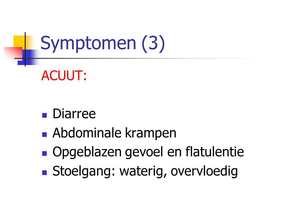 Symptomen (3) ACUUT: Diarree Abdominale krampen Opgeblazen gevoel en flatulentie Stoelgang: waterig, overvloedig