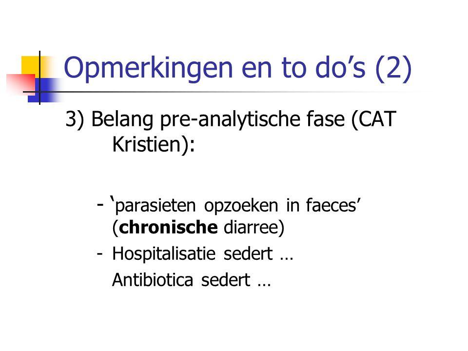 Opmerkingen en to do's (2) 3) Belang pre-analytische fase (CAT Kristien): - ' parasieten opzoeken in faeces' (chronische diarree) - Hospitalisatie sed