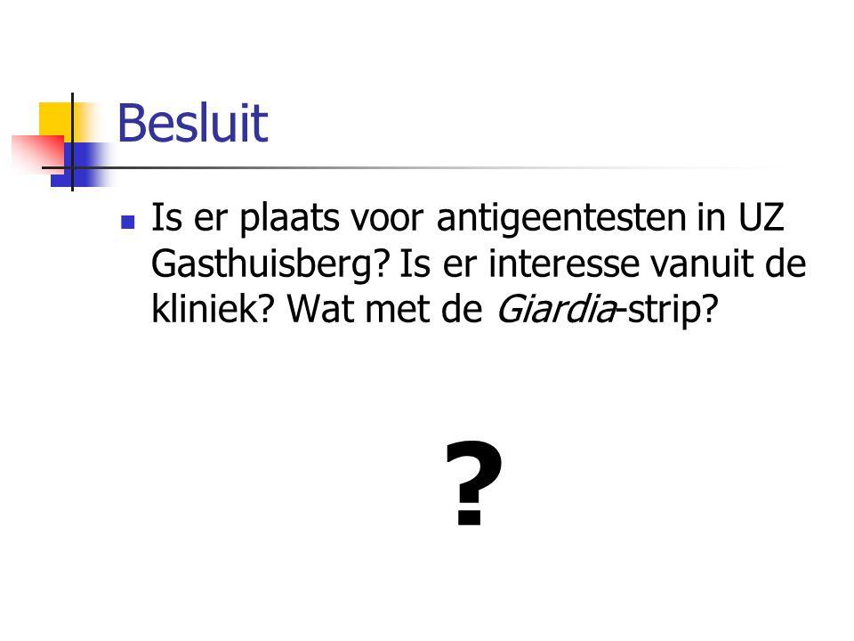 Besluit Is er plaats voor antigeentesten in UZ Gasthuisberg? Is er interesse vanuit de kliniek? Wat met de Giardia-strip? ?