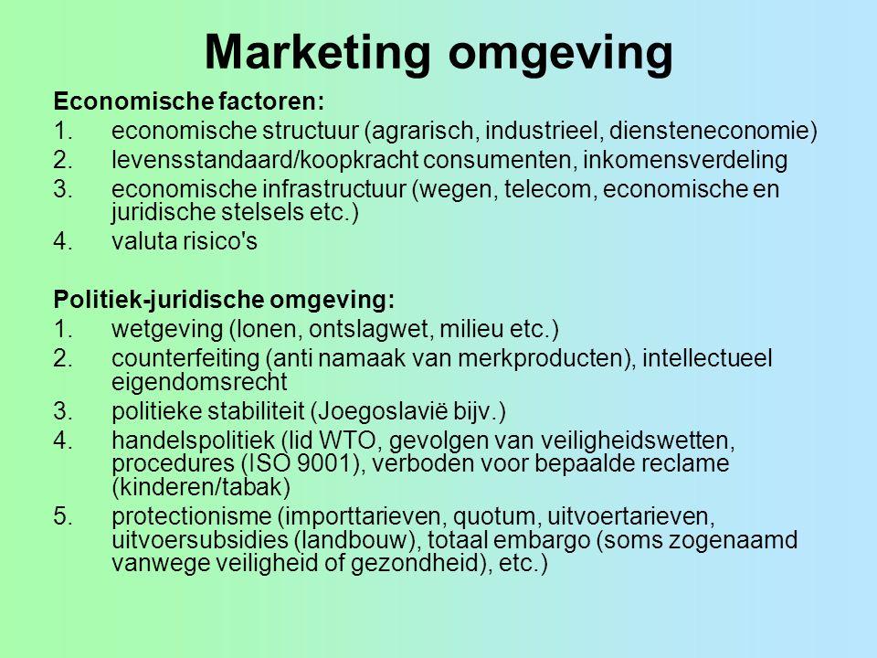 Marketing omgeving Economische factoren: 1.economische structuur (agrarisch, industrieel, diensteneconomie) 2.levensstandaard/koopkracht consumenten,