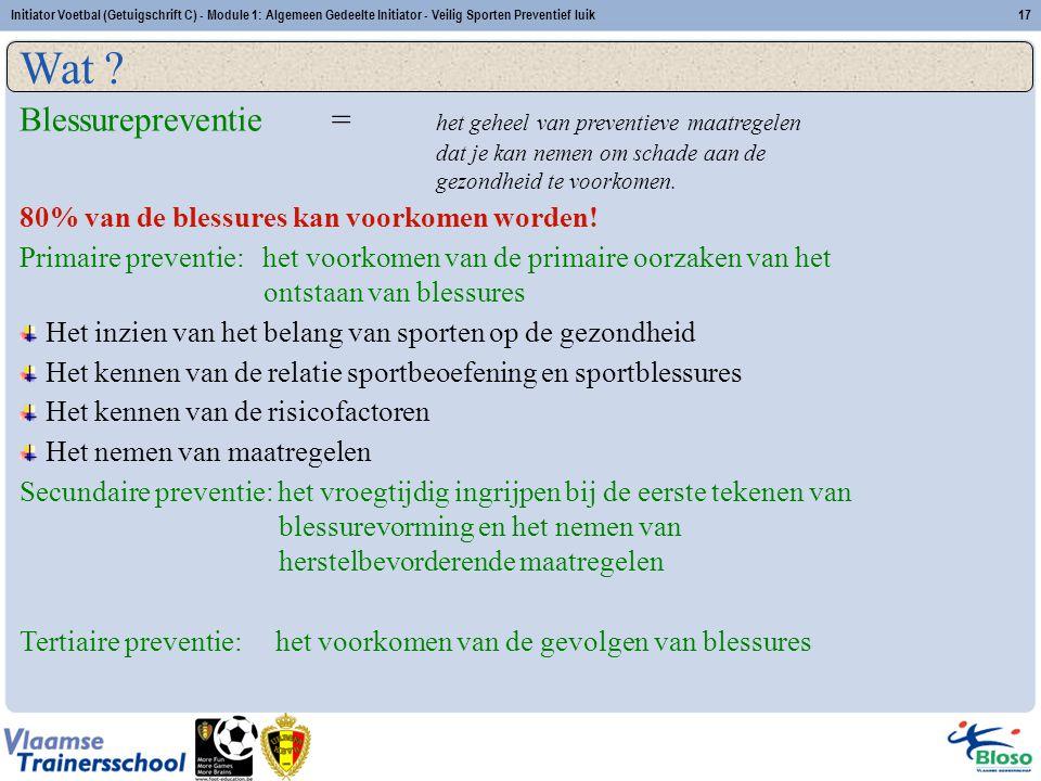 Initiator Voetbal (Getuigschrift C) - Module 1: Algemeen Gedeelte Initiator - Veilig Sporten Preventief luik17 Blessurepreventie = het geheel van prev