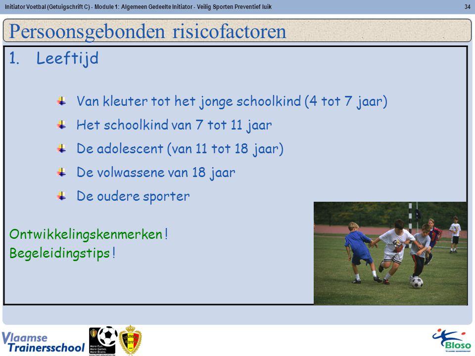 Initiator Voetbal (Getuigschrift C) - Module 1: Algemeen Gedeelte Initiator - Veilig Sporten Preventief luik34 1.Leeftijd Van kleuter tot het jonge sc