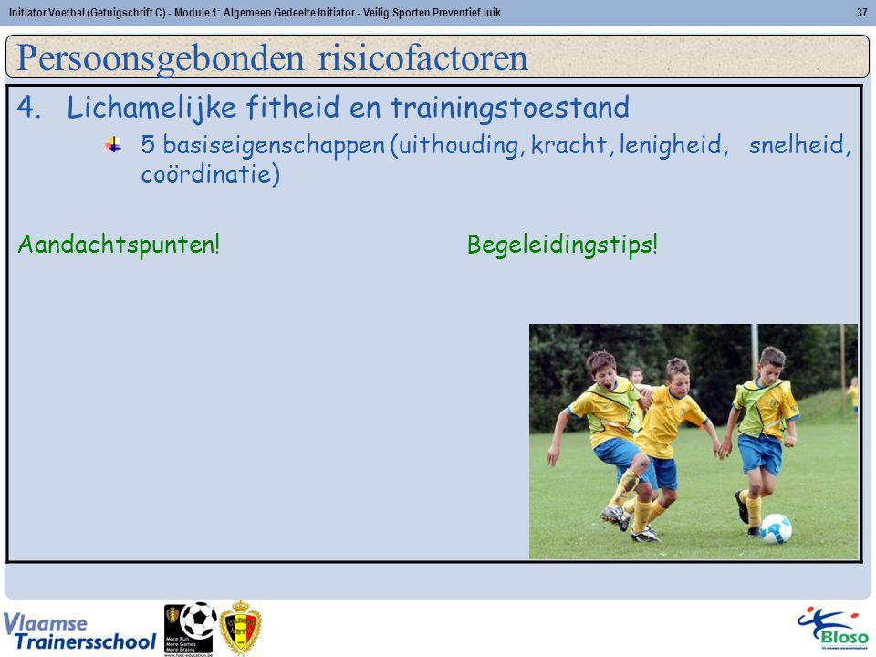 Initiator Voetbal (Getuigschrift C) - Module 1: Algemeen Gedeelte Initiator - Veilig Sporten Preventief luik37 4.Lichamelijke fitheid en trainingstoes