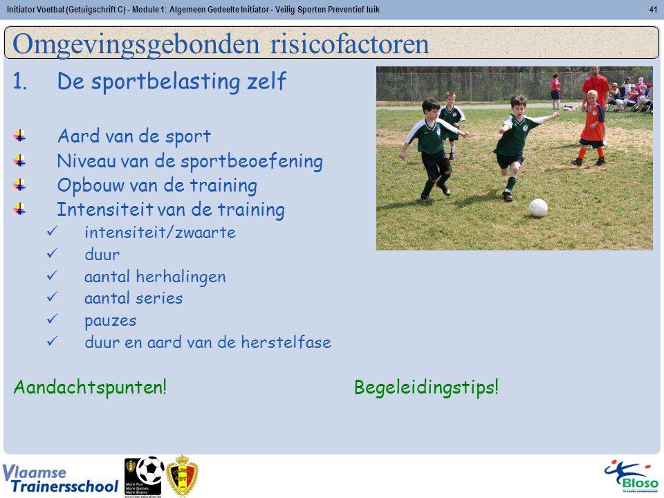 Initiator Voetbal (Getuigschrift C) - Module 1: Algemeen Gedeelte Initiator - Veilig Sporten Preventief luik41 1.De sportbelasting zelf Aard van de sp