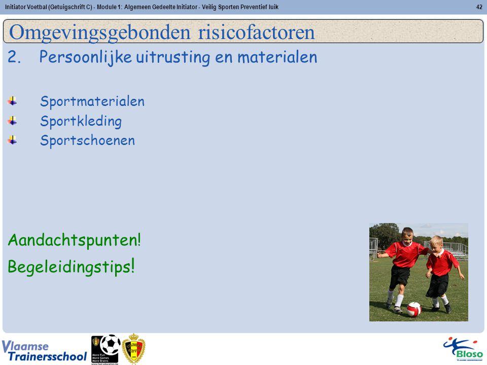 Initiator Voetbal (Getuigschrift C) - Module 1: Algemeen Gedeelte Initiator - Veilig Sporten Preventief luik42 2.Persoonlijke uitrusting en materialen