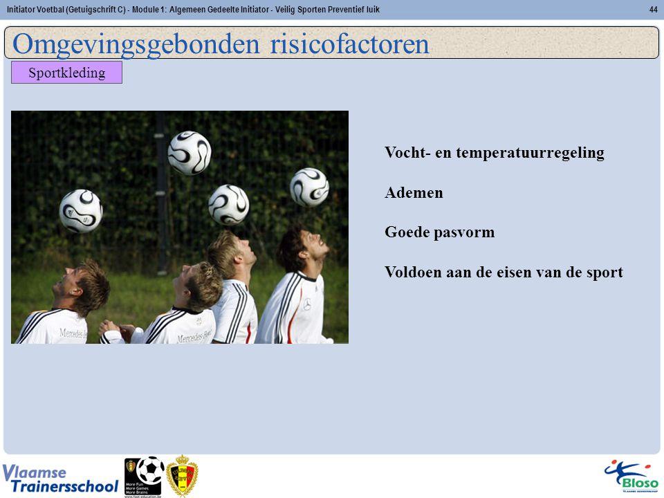 Initiator Voetbal (Getuigschrift C) - Module 1: Algemeen Gedeelte Initiator - Veilig Sporten Preventief luik44 Vocht- en temperatuurregeling Ademen Go