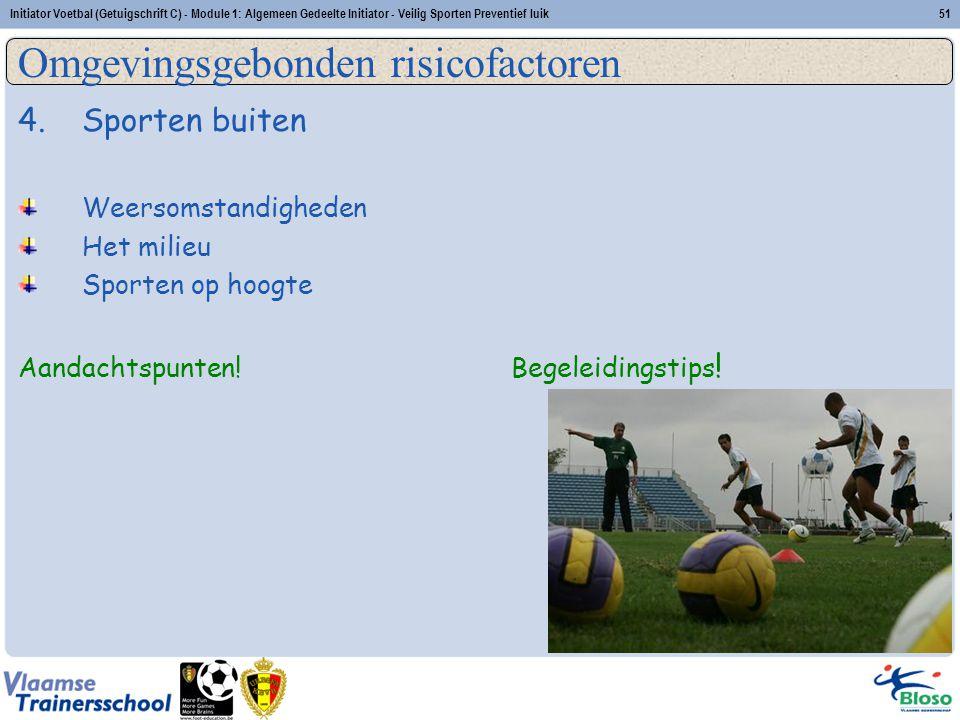 Initiator Voetbal (Getuigschrift C) - Module 1: Algemeen Gedeelte Initiator - Veilig Sporten Preventief luik51 4.Sporten buiten Weersomstandigheden He
